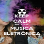 KEEP CALM AND LOVE MUSICA ELETRÔNICA - Personalised Poster A4 size
