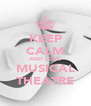 KEEP CALM AND LOVE MUSICAL THEATRE - Personalised Poster A4 size
