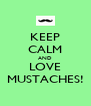 KEEP CALM AND LOVE MUSTACHES! - Personalised Poster A4 size