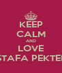 KEEP CALM AND LOVE MUSTAFA PEKTEMEK - Personalised Poster A4 size
