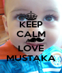 KEEP CALM AND LOVE MUSTAKA - Personalised Poster A4 size