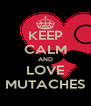 KEEP CALM AND LOVE MUTACHES - Personalised Poster A4 size