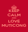 KEEP CALM AND LOVE MUTICONG - Personalised Poster A4 size