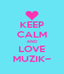 KEEP CALM AND LOVE MUZIK~ - Personalised Poster A4 size