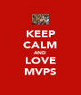 KEEP CALM AND LOVE MVPS - Personalised Poster A4 size
