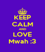KEEP CALM AND LOVE Mwah :3 - Personalised Poster A4 size