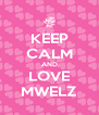 KEEP CALM AND LOVE MWELZ - Personalised Poster A4 size