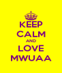 KEEP CALM AND LOVE MWUAA - Personalised Poster A4 size