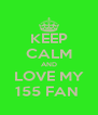 KEEP CALM AND LOVE MY 155 FAN  - Personalised Poster A4 size