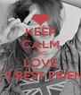KEEP CALM AND LOVE MY 3 BEST FRIENDS - Personalised Poster A4 size