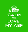 KEEP CALM AND LOVE  MY ABF - Personalised Poster A4 size