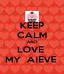 KEEP CALM AND LOVE  MY  AIEVE  - Personalised Poster A4 size