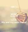 KEEP CALM AND Love My and my vest friend - Personalised Poster A4 size