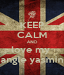 KEEP CALM AND love my  angle yasmin - Personalised Poster A4 size