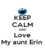 KEEP CALM AND Love My aunt Erin  - Personalised Poster A4 size