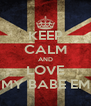 KEEP CALM AND LOVE MY BABE EM - Personalised Poster A4 size