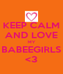 KEEP CALM AND LOVE MY BABEEGIRLS <3 - Personalised Poster A4 size