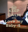 KEEP CALM AND Love my Baby :$  - Personalised Poster A4 size