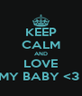 KEEP CALM AND LOVE MY BABY <3  - Personalised Poster A4 size