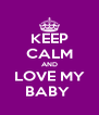KEEP CALM AND LOVE MY BABY  - Personalised Poster A4 size
