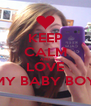 KEEP CALM AND LOVE MY BABY BOY - Personalised Poster A4 size