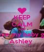 KEEP CALM AND Love my baby girl Ashley  - Personalised Poster A4 size