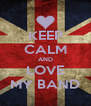 KEEP CALM AND LOVE MY BAND - Personalised Poster A4 size