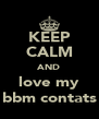 KEEP CALM AND love my bbm contats - Personalised Poster A4 size