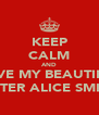 KEEP CALM AND LOVE MY BEAUTIFUL SISTER ALICE SMITH - Personalised Poster A4 size