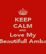 KEEP CALM AND Love My Beautifull Amba - Personalised Poster A4 size
