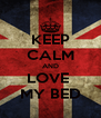 KEEP CALM AND LOVE  MY BED - Personalised Poster A4 size
