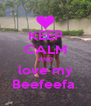 KEEP CALM AND love my Beefeefa  - Personalised Poster A4 size