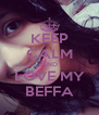 KEEP CALM AND LOVE MY BEFFA - Personalised Poster A4 size