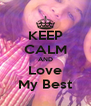 KEEP CALM AND Love My Best - Personalised Poster A4 size