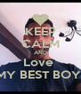 KEEP CALM AND Love  MY BEST BOY  - Personalised Poster A4 size