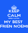 KEEP CALM AND LOVE MY BEST  FRIEN NOEMI - Personalised Poster A4 size