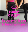 KEEP CALM AND love my best friend ginger - Personalised Poster A4 size