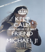 KEEP CALM AND LOVE MY BEST  FRIEND  MICHAEL J! - Personalised Poster A4 size
