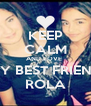KEEP CALM AND LOVE  MY BEST FRIEND ROLA - Personalised Poster A4 size