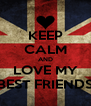 KEEP CALM AND LOVE MY BEST FRIENDS - Personalised Poster A4 size