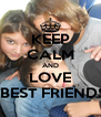 KEEP CALM AND LOVE MY BEST FRIENDS <3 - Personalised Poster A4 size