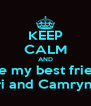 KEEP CALM AND Love my best friends Bri and Camrynn  - Personalised Poster A4 size