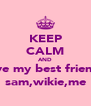 KEEP CALM AND love my best friends sam,wikie,me - Personalised Poster A4 size
