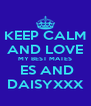 KEEP CALM AND LOVE MY BEST MATES  ES AND DAISYXXX - Personalised Poster A4 size