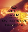 KEEP CALM AND LOVE My Bestfrand Demetrice - Personalised Poster A4 size