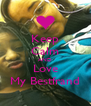 Keep Calm AND Love My Bestfrand - Personalised Poster A4 size