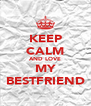KEEP CALM AND LOVE MY BESTFRIEND - Personalised Poster A4 size