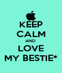 KEEP CALM AND  LOVE MY BESTIE* - Personalised Poster A4 size