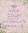 KEEP CALM AND LOVE MY BESTIES XXXX <3 - Personalised Poster A4 size