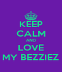 KEEP CALM AND LOVE MY BEZZIEZ - Personalised Poster A4 size
